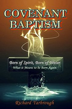 Covenant Baptism: Born of Spirit, Born of Water - What it Means to be Born Again by Richard Yarbrough http://www.amazon.com/dp/B01CRCFNRI/ref=cm_sw_r_pi_dp_Muk7wb0QDWPDA
