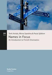 Terhi Ainiala, Minna Saarelma & Paula Sjöblom: Names in Focus. An Introduction to Finnish Onomastics (2012)