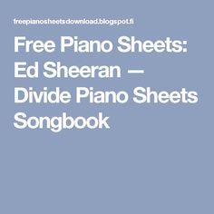 Free Piano Sheets: Ed Sheeran — Divide Piano Sheets Songbook