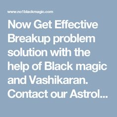 Now Get Effective Breakup problem solution with the help of Black magic and Vashikaran. Contact our Astrologer Ram Kishore Tantrik to solve your Breakup problem. Call +91-9855543836 http://www.no1blackmagic.com/breakup-problem-solution.php #BreakupProblemSolution #BreakupProblemSolutionInIndia #BreakupProblemSolutionwithastrology #BreakupProblemSolutionspecialist #BreakupProblemSolutionbyBlackmagic
