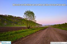 Obstacles are the things we see when we take our eyes off our goals. - http://www.psychicreadingssource.com/obstacles-are-the-things-we-see-when-we-take-our-eyes-off-our-goals/
