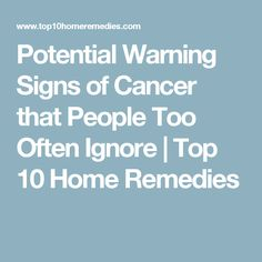 Potential Warning Signs of Cancer that People Too Often Ignore | Top 10 Home Remedies