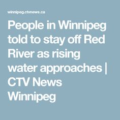 People in Winnipeg told to stay off Red River as rising water approaches | CTV News Winnipeg