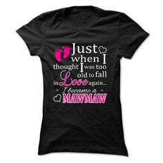 JUST WHEN I THOUGHT I WAS TOO OLD TO FALL IN LOVE AGAIN, I BECAME A MAWMAW T Shirts, Hoodies. Get it now ==► https://www.sunfrog.com/Names/JUST-WHEN-I-THOUGHT-I-WAS-TOO-OLD-TO-FALL-IN-LOVE-AGAIN-I-BECAME-A-MAWMAW-Ladies.html?57074 $21.99