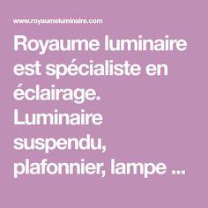 Royaume luminaire est spécialiste en éclairage. Luminaire suspendu, plafonnier, lampe et même de la déco. Nous avons un choix de luminaire industriel, moderne, vintage, contemporain