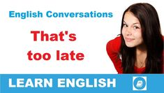 That's too late – Angol párbeszéd