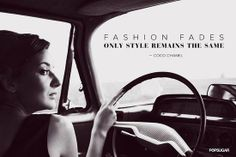 Fashion Fades .. ONLY STYLE REMAINS THE SAME  ~ Coco Chanel