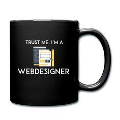 "Full Color Coffee Mug ""Trust Me I'm a Webdesigner""  https://www.spreadshirt.com/full+color+coffee+mug+trust+me+i-m+a+webdesigner-A106743488"