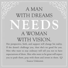 A man needs positive encouragement from a woman so that he may reach his true po. A man needs positive encouragement from a woman so that he may reach his true potential, for behind every successful man, is a stronger woman Quotes To Live By, Me Quotes, Vision Quotes, Quotes Images, King Queen Quotes, Tired Quotes, Mormon Quotes, Youre My Person, Love And Marriage