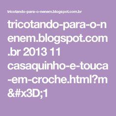tricotando-para-o-nenem.blogspot.com.br 2013 11 casaquinho-e-touca-em-croche.html?m=1