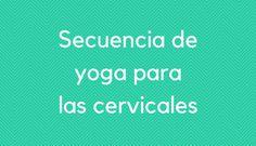 Yoga para las cervicales: secuencia de 10 minutos