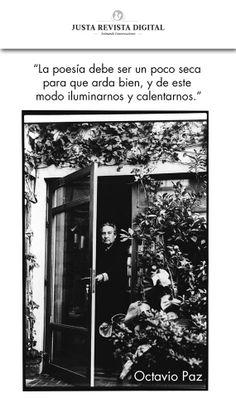 """""""La poesía debe ser un poco seca  para que arda bien, y de este  modo iluminarnos y calentarnos.""""  Octavio Paz"""