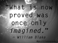 """What is now proved was once only imagined."" ~ William Blake #Dream #Imagination #persistence"
