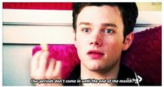 Kurt||Our periods don't come in until the end of the month