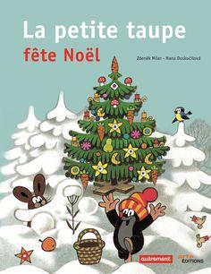 La petite taupe fête Noël  de Hana Doskočilová (traduit par Vincent Haubtmann), illustré par Zdeněk Miler  Autrement / Arte Editions