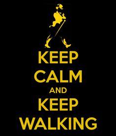 Keep calm and keep walking (Johnnie Walker!).