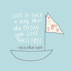 Thich Nhat Hanh; Love in such a way.