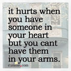 It Hurts When You Have Someone In Your Heart But Not Your Arms