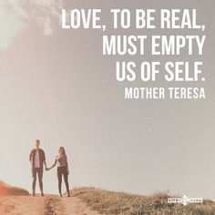 Love must empty us of self.