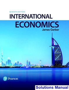 International Economics 7th Edition Gerber Solutions Manual - Test bank, Solutions manual, exam bank, quiz bank, answer key for textbook download instantly!