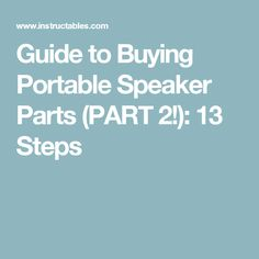 Guide to Buying Portable Speaker Parts (PART 2!): 13 Steps