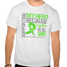 Show your support to those battling Non-Hodgkins Lymphoma with our collection of Supporting My HERO Because Together We Will Win shirts, tees, apparel, merchandise and gifts