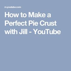 How to Make a Perfect Pie Crust with Jill - YouTube