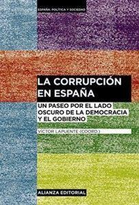 La corrupción en España: Un paseo por el lado oscuro de la democracia y el gobierno Una reseña de Alberto Salazar Editorial Alianza  http://www.librosyliteratura.es/la-corrupcion-en-espana.html