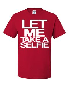 Let Me Take A Selfie #Funny T-Shirt #selfie Social Network Gag Gift Drinking Tee Shirt From $ 12.99