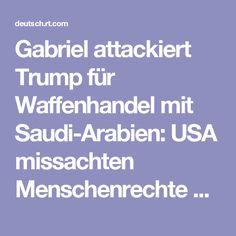 Gabriel attackiert Trump für Waffenhandel mit Saudi-Arabien: USA missachten Menschenrechte — RT Deutsch