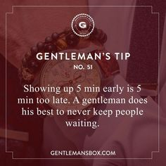 Showing up 5 minutes early is 5 minutes too late. A gentleman does his best to never keep people waiting. #GentlemansBox #GentlemansTips