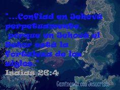 """"""" ... Confiad en Jehová perpetuamente,  porque en Jehová el Señor está la fortaleza de los siglos.""""  Isaías 26:4"""