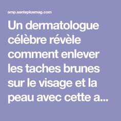 Un dermatologue célèbre révèle comment enlever les taches brunes sur le visage et la peau avec cette astuce simple !