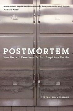 Postmortem: How Medical Examiners Explain Suspicious Deaths (Fieldwork Encounters and Discoveries) by Stefan Timmermans I Love Books, Good Books, Books To Read, My Books, Quiet Books, Love Reading, Reading Lists, Book Lists, Dark Reading