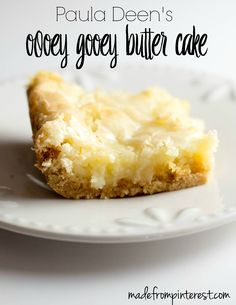 Paula Deen's Ooey Gooey Butter Cake. It is ooey, gooey and rich. Your family is sure to love it! Just be sure to cut the pieces small!