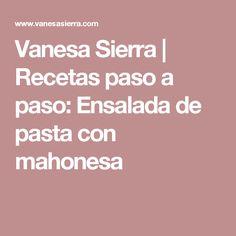 Vanesa Sierra | Recetas paso a paso: Ensalada de pasta con mahonesa