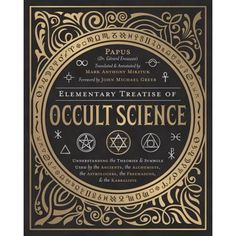 Title: Elementary Treatise of Occult Science: Understanding the Theories and Symbols Used by the Ancients, the Alchemists, the Astrologers, the Freemasons & the Kabbalists, Author: John Michael Greer Occult Books, Witchcraft Books, Occult Art, Occult Symbols, The Occult, Occult Science, Magick Book, Esoteric Art, Symbols And Meanings