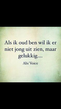 Als ik oud ben wil ik er niet jong uit zien maar gelukkig.... #dutch #beauty #quote Remember Quotes, My Life Quotes, Funny Quotes, Motivational Quotes, Inspirational Quotes, Sef Quotes, Poetry Funny, Dutch Words, Dutch Quotes