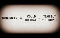Modern art I could do that yeah but you didn't | Anonymous ART of Revolution