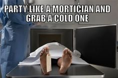 A little sick humor for Morticians