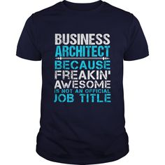 Business Architect Because Freaking Awesome Is Not An Is Not An Official Job Title T-Shirt, Hoodie Business Architect