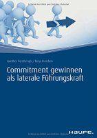 Zusammenfassung Commitment gewinnen als laterale Führungskraft von Gunther Fürstberger und Tanja Ineichen. Andere auf Touren bringen, statt selbst durchdrehen.