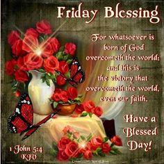 FRIDAY BLESSING: 1 John 5:4 (1611 KJV !!!! HAVE A VERY BLESSED DAY !!!!