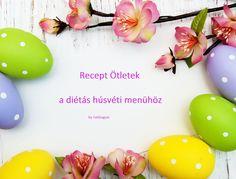 Recept ötletek a diétás húsvéti menü összeállításához!