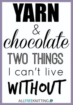 and small furry creatures to cuddle with while crocheting with said yarn and eating said chocolate. Knitting Quotes, Knitting Humor, Crochet Humor, Knitting Yarn, Funny Crochet, Craft Quotes, Cute Quotes, Best Quotes, Funny Quotes