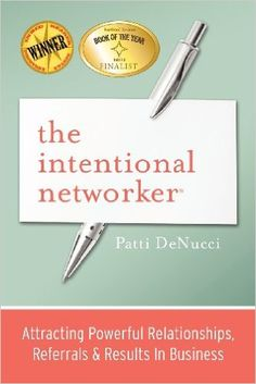 The Intentional Networker: Attracting Powerful Relationships, Referrals & Results in Business: Patti Denucci: 9780983546108: Amazon.com: Books