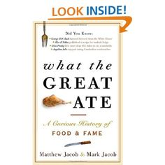 What the Great Ate: A Curious History of Food and Fame: Matthew Jacob, Mark Jacob