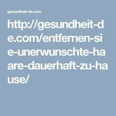 http://gesundheit-de.com/entfernen-sie-unerwunschte-haare-dauerhaft-zu-hause/