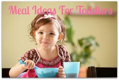 Meal ideas for toddlers - list of easy ideas for breakfast, lunch, dinner and snack!