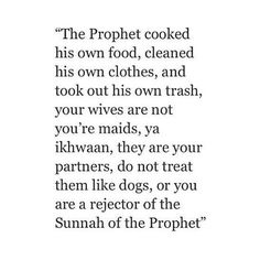 Help your wives. Help your mothers. Help your grandmothers YA IKHWAAN! Do NOT be a rejector of the Sunnah of the Prophet Muhmmad ﷺ Prophet Muhammad Quotes, Hadith Quotes, Allah Quotes, Muslim Quotes, Religious Quotes, Arabic Quotes, Hindi Quotes, Wisdom Quotes, Best Islamic Quotes